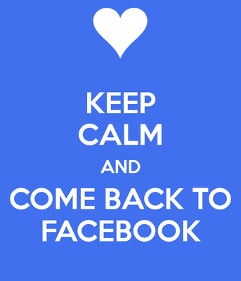 Keep calm and come back to facebook 1
